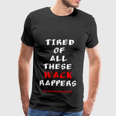 Tired Of All These Wack Rappers - Men's Premium T-Shirt