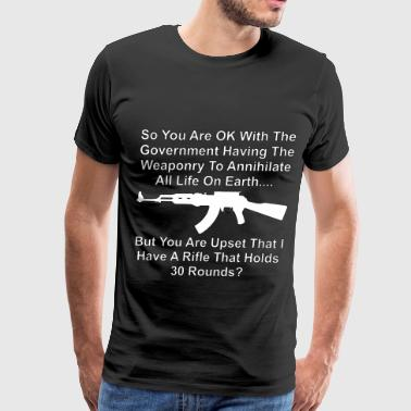 Rifle You're Upset My Rifle Holds 30 Rounds - Men's Premium T-Shirt