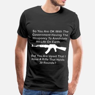 Assault Rifle You're Upset My Rifle Holds 30 Rounds - Men's Premium T-Shirt