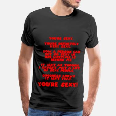 Sexy Man You're SEXY. You're definitely very SEXY. - Men's Premium T-Shirt