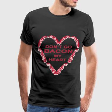 My Heart Will Go On Don't Go BACON My Heart - Men's Premium T-Shirt