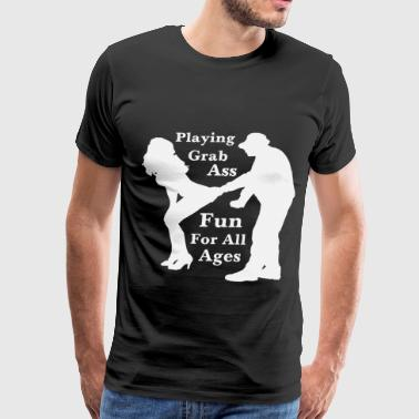 Playing Grab Ass Fun For All Ages  - Men's Premium T-Shirt