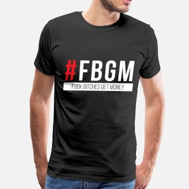 Fuck Money Fuck Bitches Get Money - Men's Premium T-Shirt