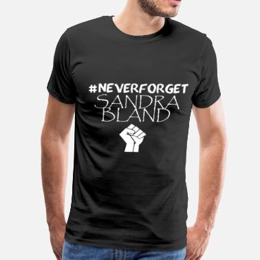 Sandra Bland NEVER FORGET SANDRA BLAND black lives AFRO TEAM NA - Men's Premium T-Shirt