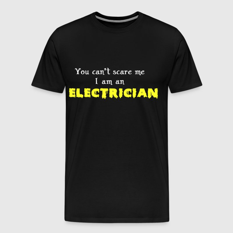 You can't Scare Me I'm An Electrician T-shirt - Men's Premium T-Shirt