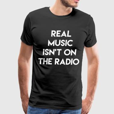 Real Music Isn't on the Radio Audiophile T-Shirt - Men's Premium T-Shirt