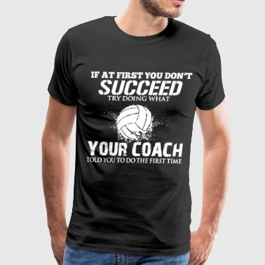 If At First You Dont Succeed IF AT FIRST YOU DONT SUCCEED VOLLEYBALL SHIRT - Men's Premium T-Shirt