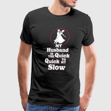 My Husband is the Quick Quick Funny Dancing Tshirt - Men's Premium T-Shirt
