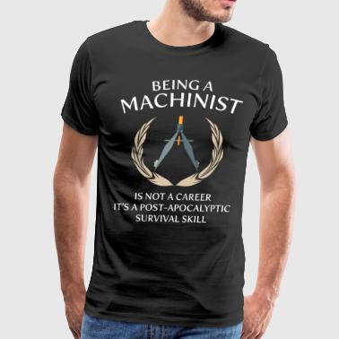 Tool Designer Career Machinist Not a Career Post-Apocalyptic Survival  - Men's Premium T-Shirt