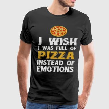 Wish I was full of Pizza Instead of Emotions Food  - Men's Premium T-Shirt