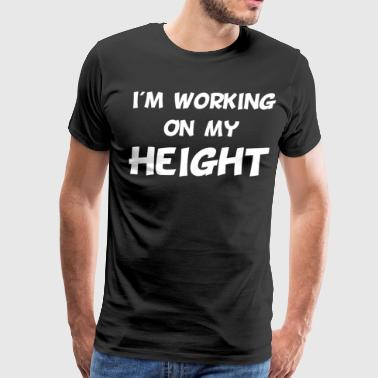 Such A Great Height I'm Working on My Height Short Person T-Shirt - Men's Premium T-Shirt