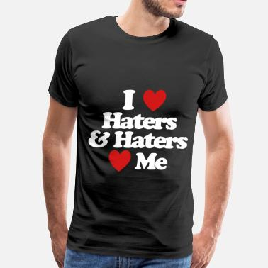 Haters Make Me Famous I Love Haters & Haters Love Me - Men's Premium T-Shirt