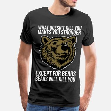 Funny Sayings Bears Will Kill You - Men's Premium T-Shirt