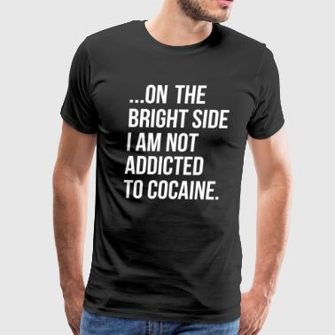 On the Bright Side I'm Not Addicted to Cocaine Tee - Men's Premium T-Shirt