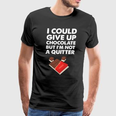 I Could Give Up Chocolate But I'm Not a Quitter - Men's Premium T-Shirt