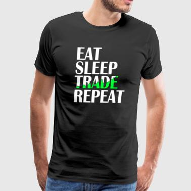 Eat Sleep Trade Repeat Trading Forex Stock Market - Men's Premium T-Shirt