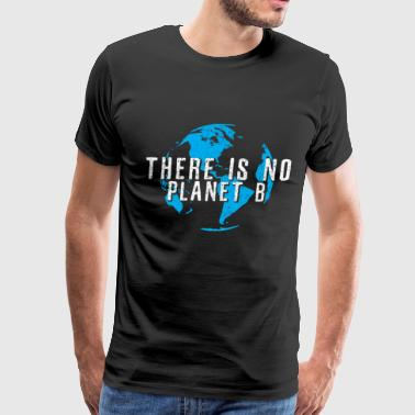 There Is No Planet B - Earth Day Environmental - Men's Premium T-Shirt