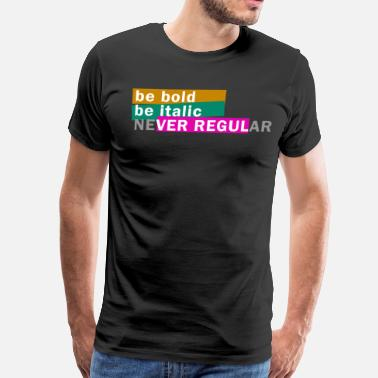 Be Bold Or Italic Be bold be Italic never regular - Men's Premium T-Shirt