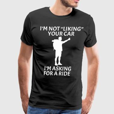 Hiking Man I'm not liking your car I'm asking for a ride - Men's Premium T-Shirt