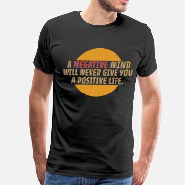 Never Mind Negative Mind Will never give you a positive life - Men's Premium T-Shirt