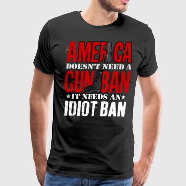 Weapon Guns Gun or Idiot Ban Gift Idea - Men's Premium T-Shirt