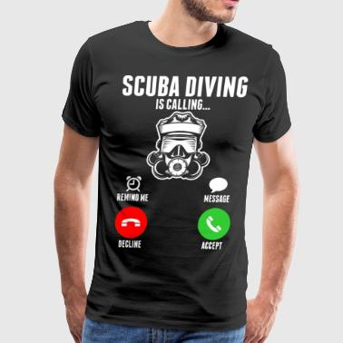 Scuba Diving Is Calling - Men's Premium T-Shirt
