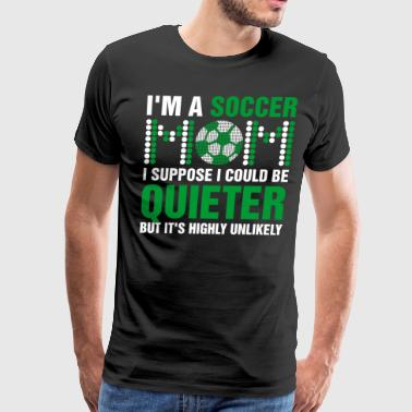 Soccer Mom Funny Im A Soccer Mom I Suppose I Could Be Quieter - Men's Premium T-Shirt