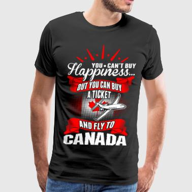 You Cant Buy Happiness Fly To Canada - Men's Premium T-Shirt