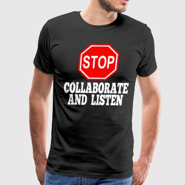 Stop Collaborate And Listen - Men's Premium T-Shirt