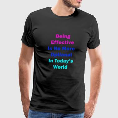 being effective is no more optional - Men's Premium T-Shirt