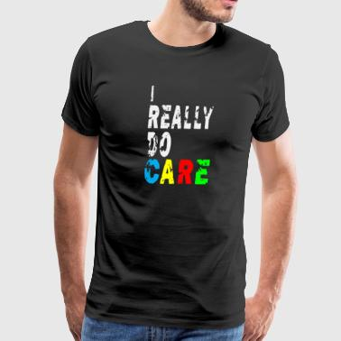 I really do care don't you? - Men's Premium T-Shirt