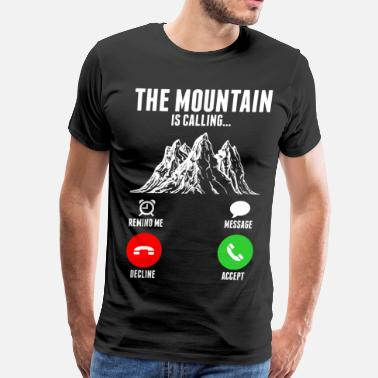 The Mountains Are Calling The Mountain Is Calling - Men's Premium T-Shirt