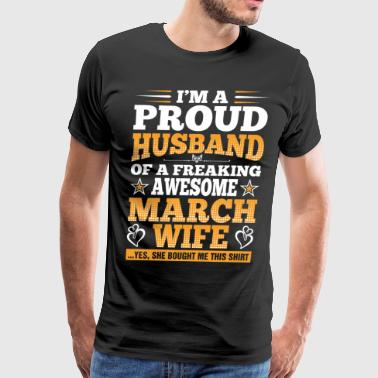 Im A Proud Husband Of A Freaking Awesome March Wif - Men's Premium T-Shirt
