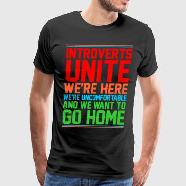 Introverts Unite And We Want To Go Home - Men's Premium T-Shirt