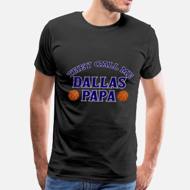 Debbie Does Dallas Dallas papa T - shirt - They call me Dallas Papa - Men's Premium T-Shirt