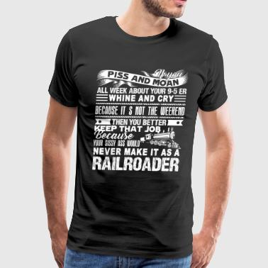 Never Make It As A Railroader Shirt - Men's Premium T-Shirt