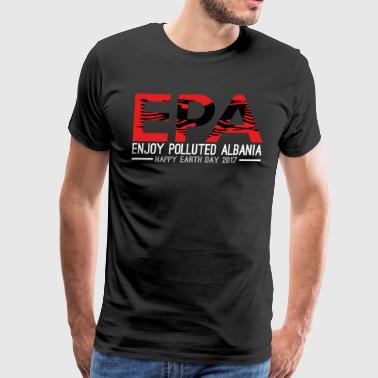 EPA Enjoy Polluted Albania Happy Earth Day 2017 - Men's Premium T-Shirt
