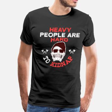 Waste Of Time FUNNY STATEMENT Heavy People Hard to Kidnap - Men's Premium T-Shirt