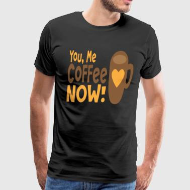 You me coffee now - Men's Premium T-Shirt
