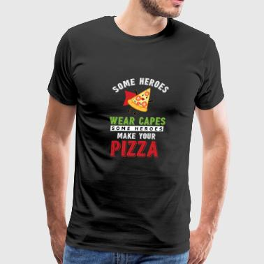 Some Heroes Wear Capes, Some Heroes Make Your Pizza Funny Hilarious Statement Sayings - Men's Premium T-Shirt