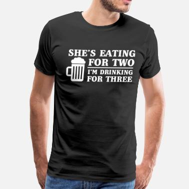 Two She's Eating For Two I'm Drinking For Three - Men's Premium T-Shirt