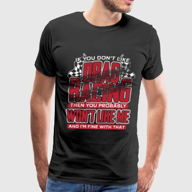 Family Racing Drag racing - You probably won't like me, I'm fine - Men's Premium T-Shirt