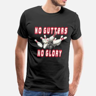 Gutter Ball No Gutters No Glory - Men's Premium T-Shirt