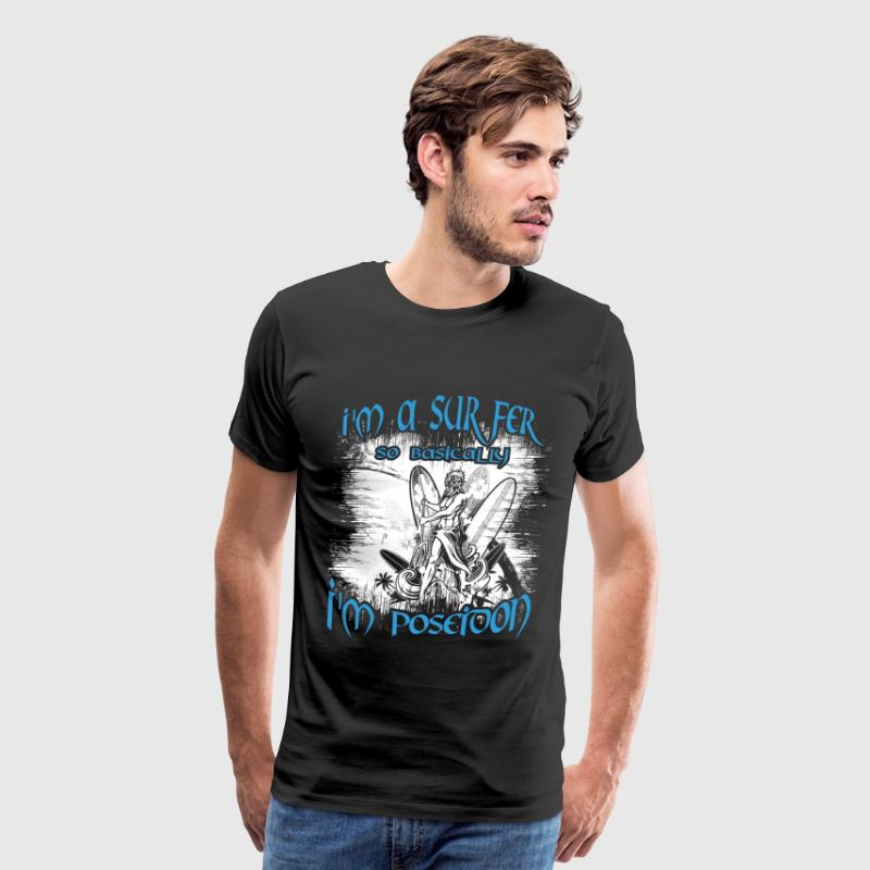 Surfer - I'm a surfer so basically I'm poseidon - Men's Premium T-Shirt