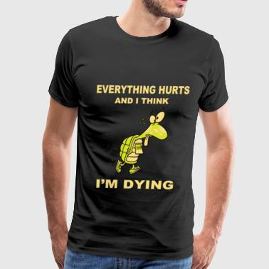 Tortuga Funny Turtle - Everything hurts and I think I'm dying - Men's Premium T-Shirt