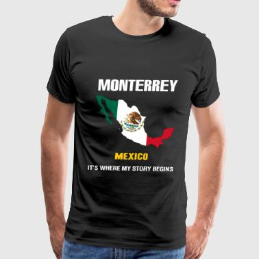 Monterrey Monterrey mexico - Monterrey where my story begi - Men's Premium T-Shirt