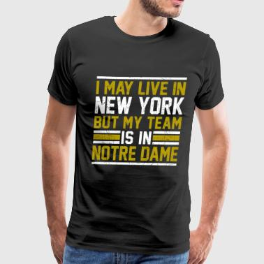Notre Dame Live in New York, my team is in Notre Dame - Men's Premium T-Shirt
