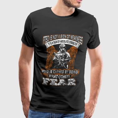 Army Veteran - PTSD is a sign of absolute streng - Men's Premium T-Shirt