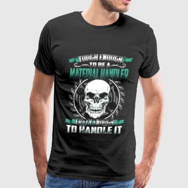 Material handler - Tough enough, crazy enough - Men's Premium T-Shirt