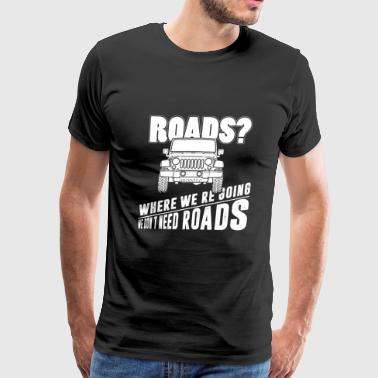 Offroad - We don't need roads - Men's Premium T-Shirt